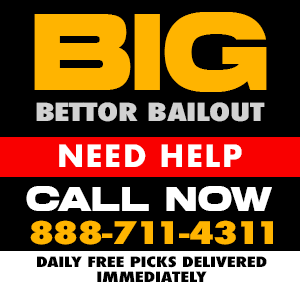 Big Better Bail out - Daily Free Picks Delivered Immediately
